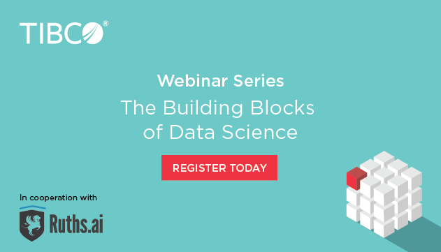 TIBCO building blog WEBINAR SERIES: The Building Blocks of Data Science